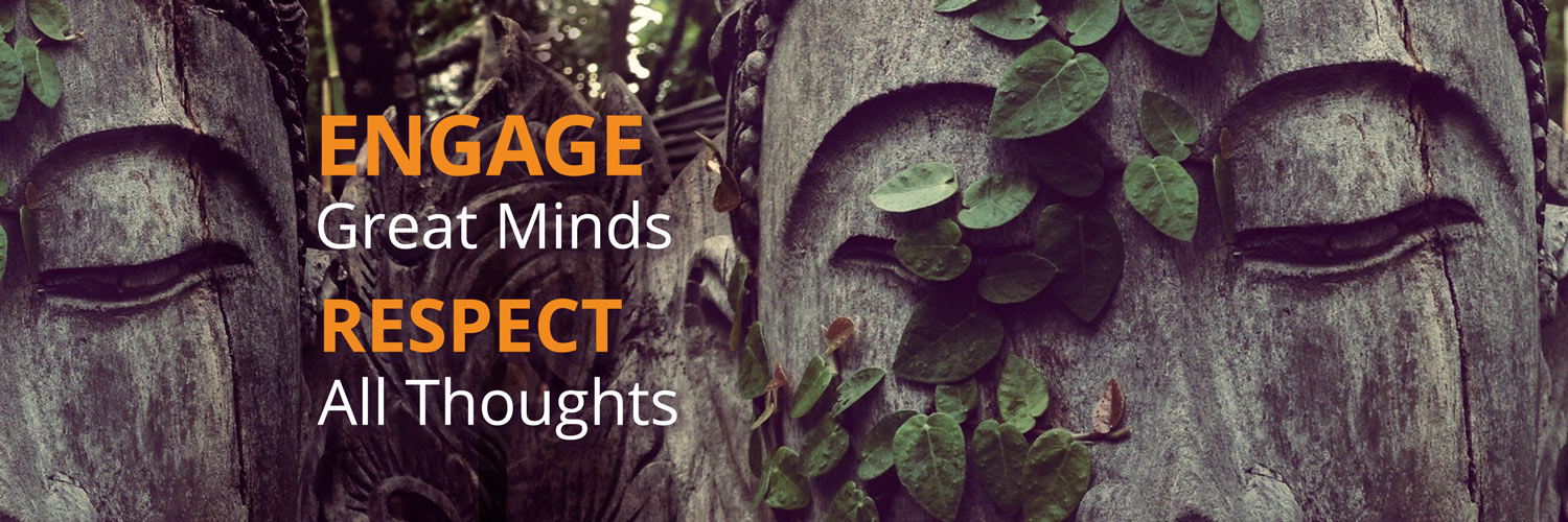 ENGAGE GREAT MINDS, RESPECT ALL THOUGHTS